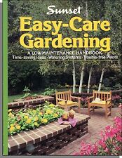 Easy Care Gardening (1990) - Sunset Book, Create a Low-Maintenance Garden!