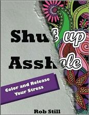 SHUT UP ASSHOLE ~ SWEAR WORD ADULT COLORING BOOK ~ HILARIOUS & CATHARTIC