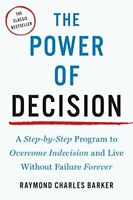 The Power of Decision: A Step-by-Step Program to Overcome Indecision and Live…
