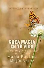 Crea Magia en tu Vida: Cómo Hacer Realidad tus Sueños (Volume 1) (Spanish Editio