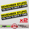 REMEMBER STUPID sticker decal vinyl jdm funny bumper car truck 4x4  window drift