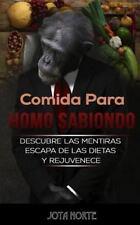 Comida para Homo Sabiondo : Descubre Las Mentiras de la Nutrición, Escapa de...