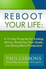 Reboot Your Life : A 12-Day Program for Ending Stress, Realizing Your Goals, ...