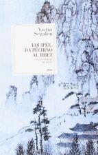 Victor Segalen - Equipée. Da Pechino al Tibet. Viaggio nei paesi del reale