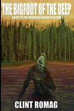 Legacy of the Sasquatch Encounters: The Bigfoot of the Deep by Clint Romag.