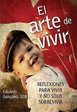 El Arte de Vivir: Reflexiones Para Vivir y No Solo Sobrevivir (Paperback or Soft