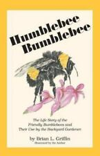 Humblebee Bumblebee: The Life Story of the Friendly Bumblebees and Their Use by