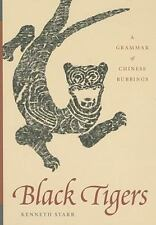 Black Tigers: A Grammar of Chinese Rubbings (Paperback or Softback)