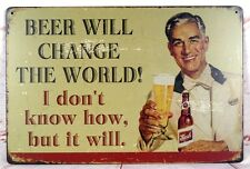 """BEER CAN CHANGE THE WORLD Metal Tin Signs Beer Bar Pub Wall Plaque 8x12"""""""