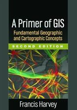 A Primer of GIS, Second Edition: Fundamental Geographic and Cartographic Concept