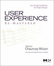 User Experience Re-Mastered : Your Guide to Getting the Right Design by Chauncey