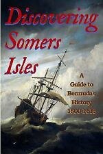 Discovering Somers Isles : A Guide to Bermuda's Early History by John Archer...