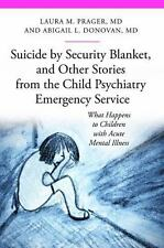 Suicide By Security Blanket, And Other Stories From The Child Psychiatry Emer...