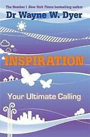 Inspiration: Your Ultimate Calling by Dr. Wayne W. Dyer (Paperback, 2010)