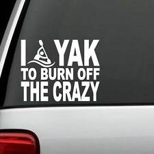 C1105 I Yak To Burn Off The Crazy Decal Sticker Kayak Canoe Boat Laptop Surface