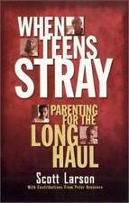 NEW - When Teens Stray: Parenting for the Long Haul by Scott Larson