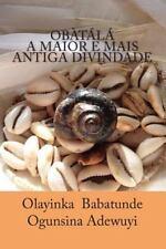 Obatala a Maior e Mais Antiga Divindade: By Adewuyi, Olayinka Stevens, Eric F...