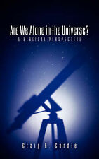 NEW Are We Alone in the Universe? a Biblical Perspective by Craig R. Cordle