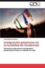 Inmigraci?n Jamaicana en la Localidad de Guatemal: By Batista Estupi?an, Yeni...