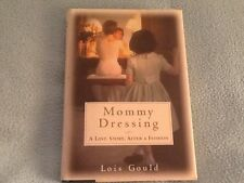 Mommy Dressing A Love Story, After A Fashion by Lois Gould 1st Edition