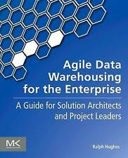 Agile Data Warehousing for the Enterprise: A Guide for Solution Architects and P