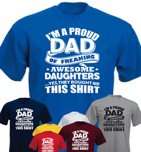 I'm A Proud Dad Of Freaking Awesome Daughters Funny T-shirt Daddy Gift