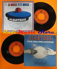 LP 45 7'' ALBATROS Ca mousse petit Love you one another france CBS cd mc dvd