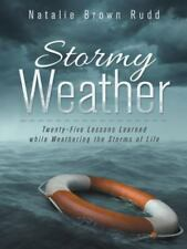 Stormy Weather: Twenty-Five Lessons Learned While Weathering the Storms of Life
