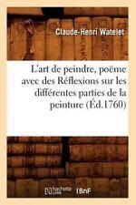 L'Art de Peindre, Poeme Avec Des Reflexions Sur Les Differentes Parties de La Pe