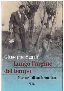 Giuseppe Sgarbi LUNGO L'ARGINE DEL TEMPO. Memorie di un farmacista Skira 2014