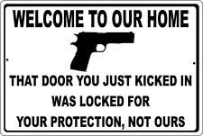 Welcome To Our Home That Door You Kicked In Was Locked Metal Sign