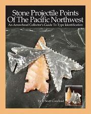 Stone Projectile Points of the Pacific Northwest : An Arrowhead Collector's...