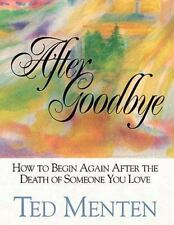 After Goodbye: How To Begin Again After The Death Of Someone You Love Menton, T