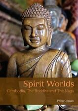 Spirit Worlds : Cambodia, the Buddha and the Naga: By Goggan, Philip