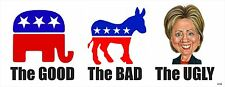 THE GOOD, THE BAD, THE UGLY - ANTI HILLARY POLITICAL BUMPER STICKER #4155
