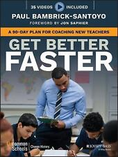 Get Better Faster: A 90-Day Plan for Coaching New Teachers Paul Bambrick-Santoyo