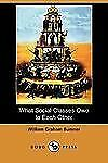 What Social Classes Owe to Each Other by William Graham Sumner (2007, Paperback)