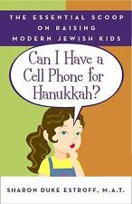 Can I Have a Cell Phone for Hanukkah? : The Essential Scoop on Raising Modern...