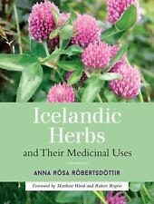 Icelandic Herbs and Their Medicinal Uses, Robertsdottir, Anna Rosa, Excellent Bo