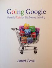 Going Google Jared Covili Powerful tools 21st Century Learning Education Techno