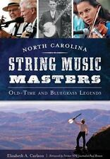 North Carolina String Music Masters : Old-Time and Bluegrass Legends by...