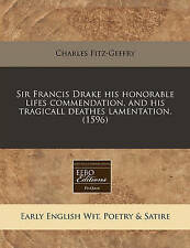 Sir Francis Drake his honorable lifes commendation, and his tragicall deathes la