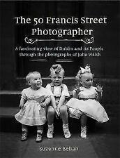 The 50 Francis Street Photographer by Suzanne Behan (Hardback, 2017)