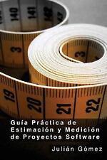 Guía Práctica de Estimación y Medición de Proyectos Software : ¿Por Qué?...
