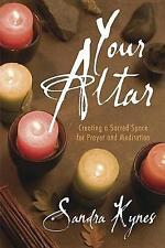 Your Altar: Creating a Sacred Space for Prayer and Meditation, Sandra Kynes, Goo