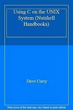 Using C on the Unix System (Nutshell Handbooks) by Curry, Dave