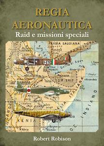 REGIA AERONAUTICA - Raid e missioni speciali - Robert Robison,  Youcanprint