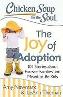 Chicken Soup for the Soul: the Joy of Adoption : 101 Stories about Forever Famil