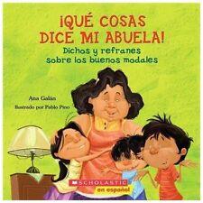 Que Cosas Dice Mi Abuela!: Dichos y Refranes Sobre los Buenos Modales = Things M