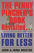 The Penny Pincher's Book Revisited: Living Better for Less,John & Irma Mustoe
